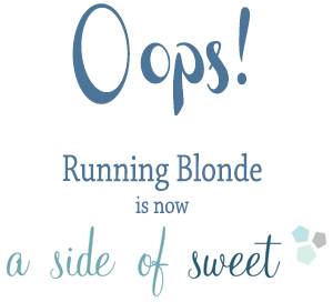 Oops! Runningblonde is now A Side of Sweet