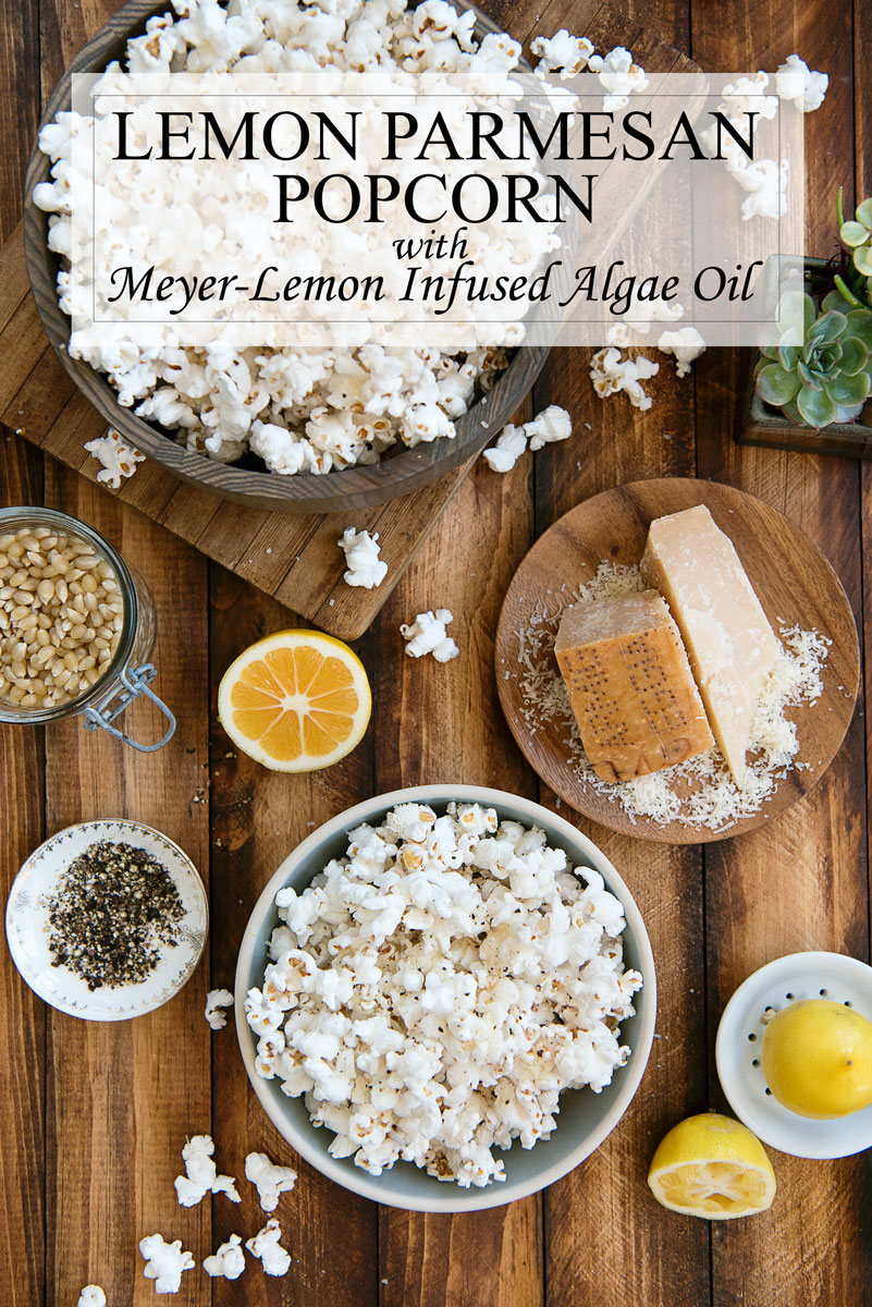 Easy Lemon Parmesan Popcorn Recipe with Infused Meyer Lemon Algae Oil